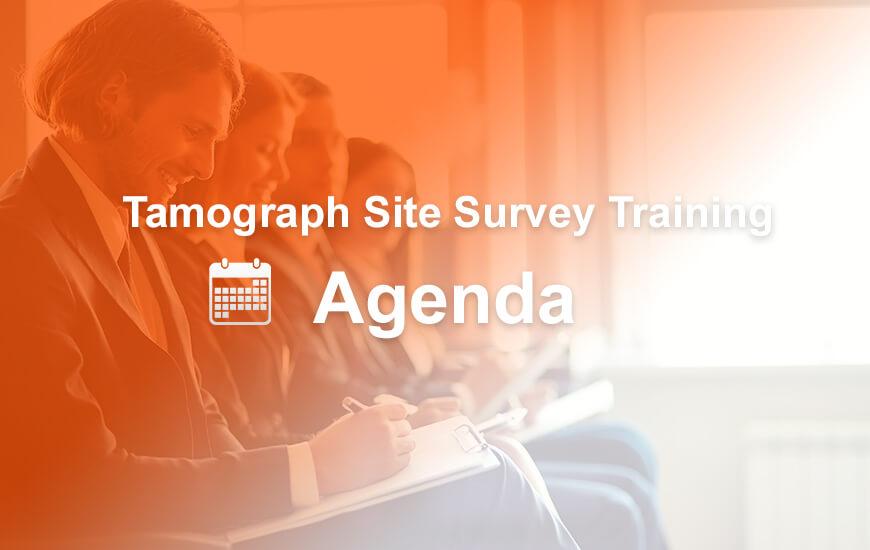Tamograph Site Survey Training agenda